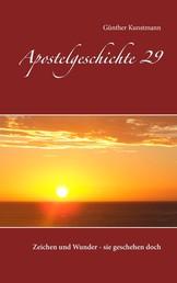 Apostelgeschichte 29 - Zeichen und Wunder - sie geschehen doch