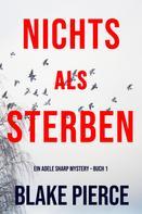 Blake Pierce: Nichts Als Sterben (Ein Adele Sharp Mystery – Buch 1) ★★★★