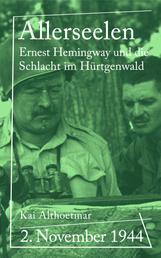 Allerseelen - 2. November 1944. Ernest Hemingway und die Schlacht im Hürtgenwald