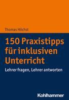 Thomas Höchst: 150 Praxistipps für inklusiven Unterricht