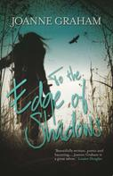 Joanne Graham: To the Edge of Shadows: A psychological, thrilling and heart-warming read