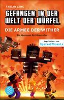 Fabian Lenk: Gefangen in der Welt der Würfel. Die Armee der Wither. Ein Abenteuer für Minecrafter ★★★★★