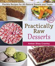 Practically Raw Desserts - Flexible Recipes for All-Natural Sweets and Treats