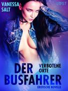 Vanessa Salt: Verbotene Orte: der Busfahrer - Erotische Novelle