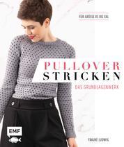 Pullover stricken – Das Grundlagenwerk - Die 11 besten Techniken von einfach bis raffiniert. 21 Pullovermodelle in Größe XS bis XXL
