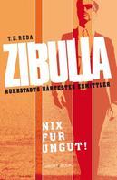 T. D. Reda: Zibulla - Nix für ungut!
