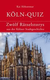 Köln-Quiz - Zwölf Rätselstorys aus der Kölner Stadtgeschichte