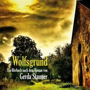 Wolfsgrund - Ein Hörbuch nach dem Roman von Gerda Stauner