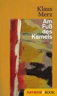 Klaus Merz: Am Fuß des Kamels