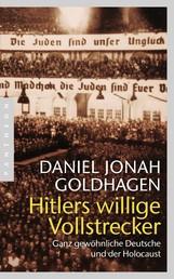 Hitlers willige Vollstrecker - Ganz gewöhnliche Deutsche und der Holocaust
