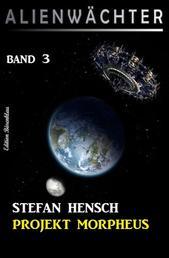 Projekt Morpheus: Alienwächter Band 3