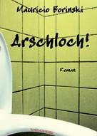 Mauricio Borinski: Arschloch! ★★★★