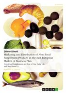 Oliver Dinstl: Marketing and Distribution of New Food Supplement Products in the East European Market. A Business Plan