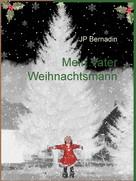 Jp Bernadin: Mein Vater Weihnachtsmann