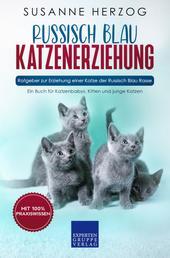 Russisch Blau Katzenerziehung - Ratgeber zur Erziehung einer Katze der Russisch Blau Rasse - Ein Buch für Katzenbabys, Kitten und junge Katzen