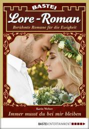 Lore-Roman 79 - Liebesroman - Immer musst du bei mir bleiben