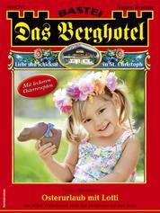 Das Berghotel 241 - Heimatroman - Osterurlaub mit Lotti