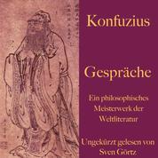 Konfuzius: Gespräche - Ein philosophisches Meisterwerk der Weltliteratur