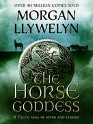 Morgan Llywelyn: The Horse Goddess