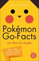 Max Power: Pokémon-Go-Facts von Abra bis Zapdos. Alles, was Pokémon-Trainer wissen müssen ★★★★