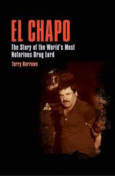 El Chapo - The Story of the World's Most Notorious Drug Lord
