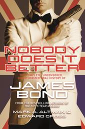 Nobody Does it Better - The Complete, Uncensored, Unauthorized Oral History of James Bond
