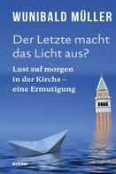Wunibald Müller: Der Letzte macht das Licht aus? ★★★★★