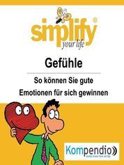 simplify your life - Gefühle - So können Sie gute Emotionen für sich gewinnen