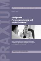 Norbert Maier: Erfolgreiche Personalgewinnung und Personalauswahl