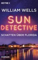 William Wells: Sun Detective - Schatten über Florida