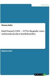 Emil Franzel (1901 – 1976): Biografie eines sudetendeutschen Intellektuellen
