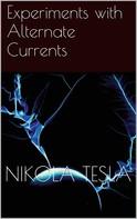 Nikola Tesla: Experiments with Alternate Currents