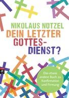 Nikolaus Nützel: Dein letzter Gottesdienst?