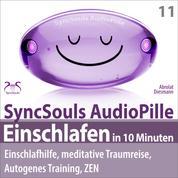 Einschlafen in 10 Minuten: Einschlafhilfe, meditative Traumreise, Autogenes Training, ZEN (SyncSouls AudioPille)