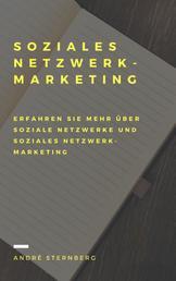 Soziales Netzwerk-Marketing - Erfahren Sie mehr über Soziale Netzwerke und Soziales Netzwerk-Marketing