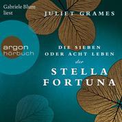 Die sieben oder acht Leben der Stella Fortuna (Gekürzte Lesung)