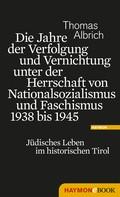 Thomas Albrich: Die Jahre der Verfolgung und Vernichtung unter der Herrschaft von Nationalsozialismus und Faschismus 1938 bis 1945 ★★★★