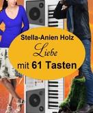Stella-Anien Holz: Liebe mit 61 Tasten ★★★