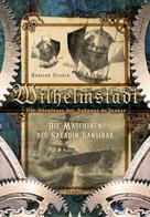 Andreas Dresen: Wilhelmstadt. Die Abenteuer der Johanne deJonker. Band 1 - Die Maschinen des Saladin Sansibar ★★★★★