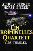 Alfred Bekker: Ein kriminelles Quartett: Vier Thriller