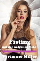 Vivienne Miller: Fisting mit der notgeilen MILF