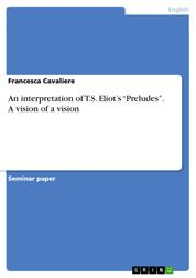 """An interpretation of T.S. Eliot's """"Preludes"""". A vision of a vision"""