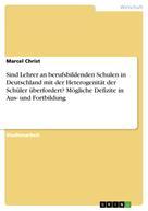 Marcel Christ: Sind Lehrer an berufsbildenden Schulen in Deutschland mit der Heterogenität der Schüler überfordert? Mögliche Defizite in Aus- und Fortbildung