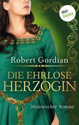 Die ehrlose Herzogin - Roman