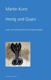 Honig und Quarz - Lyrik und philosophische Zuspitzungen