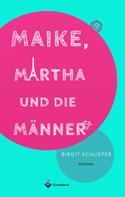 Birgit Schlieper: Maike, Martha und die Männer
