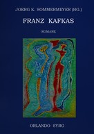Franz Kafka: Franz Kafkas Romane