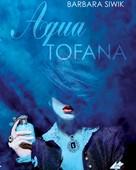 Barbara Siwik: Aqua Tofana