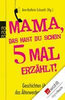 Ann-Kathrin Eckardt: Mama, das hast du schon fünfmal erzählt! ★★★★