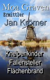 """Jan Krömer - Ermittler in Ostfriesland - Die Fälle 3 bis 5 - """"Kneipenkinder"""" - """"Fallensteller"""" - """"Flächenbrand"""""""